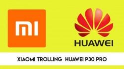 Huawei P30 Pro লঞ্চের পরেই খোঁচা দিল শাওমি